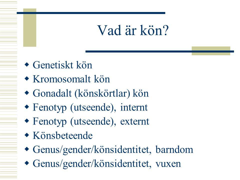 Vad är kön Genetiskt kön Kromosomalt kön Gonadalt (könskörtlar) kön
