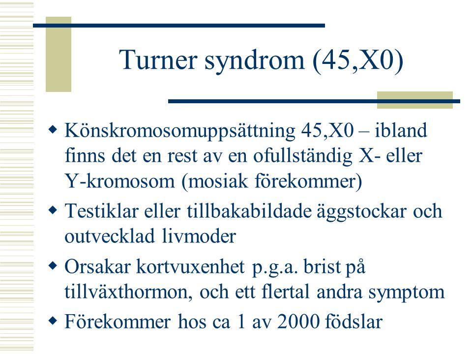 Turner syndrom (45,X0) Könskromosomuppsättning 45,X0 – ibland finns det en rest av en ofullständig X- eller Y-kromosom (mosiak förekommer)