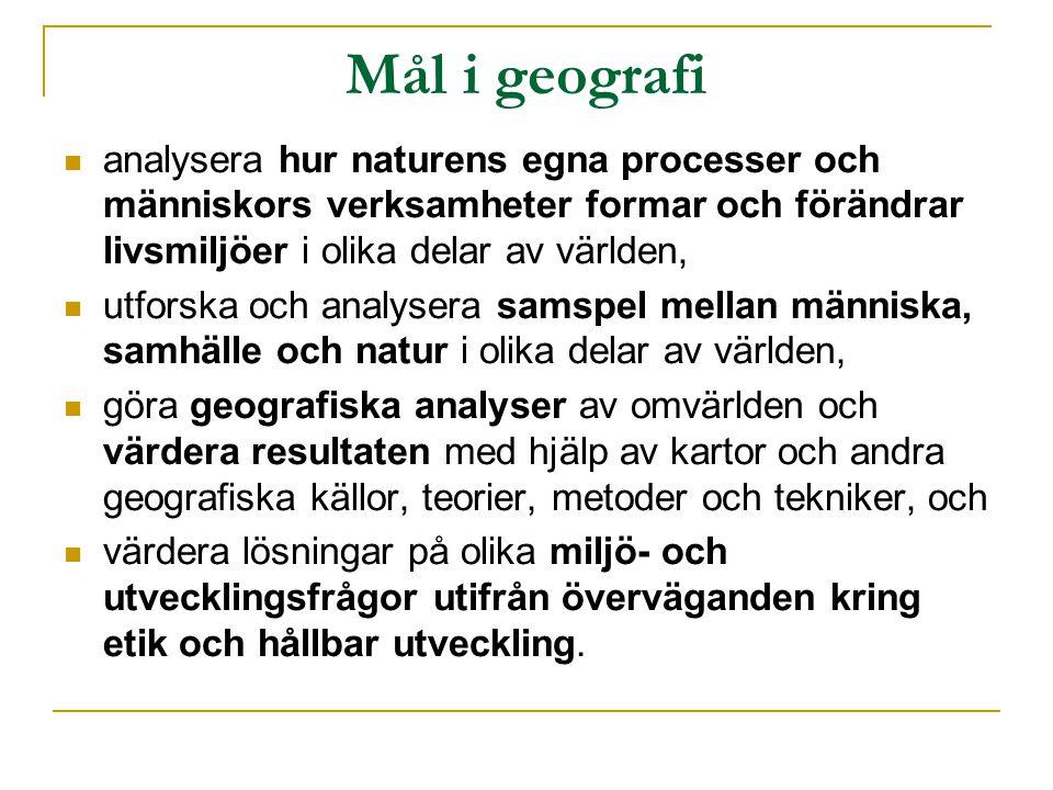 Mål i geografi analysera hur naturens egna processer och människors verksamheter formar och förändrar livsmiljöer i olika delar av världen,