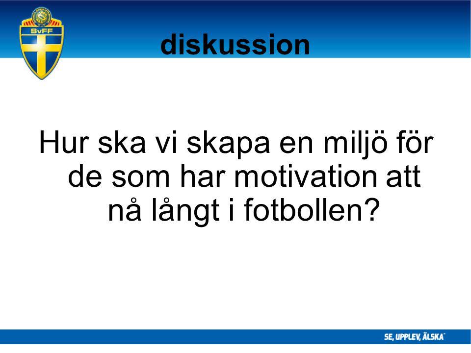 diskussion Hur ska vi skapa en miljö för de som har motivation att nå långt i fotbollen