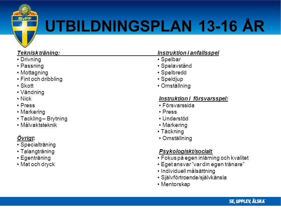 UTBILDNINGSPLAN 13-16 ÅR Teknisk träning: Instruktion i anfallsspel