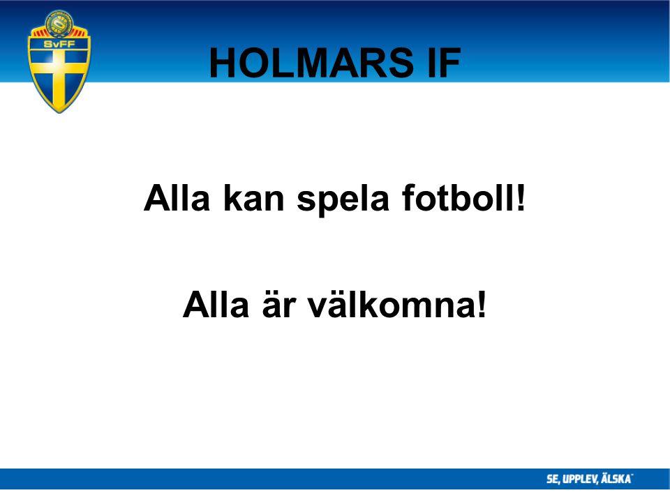 HOLMARS IF Alla kan spela fotboll! Alla är välkomna!