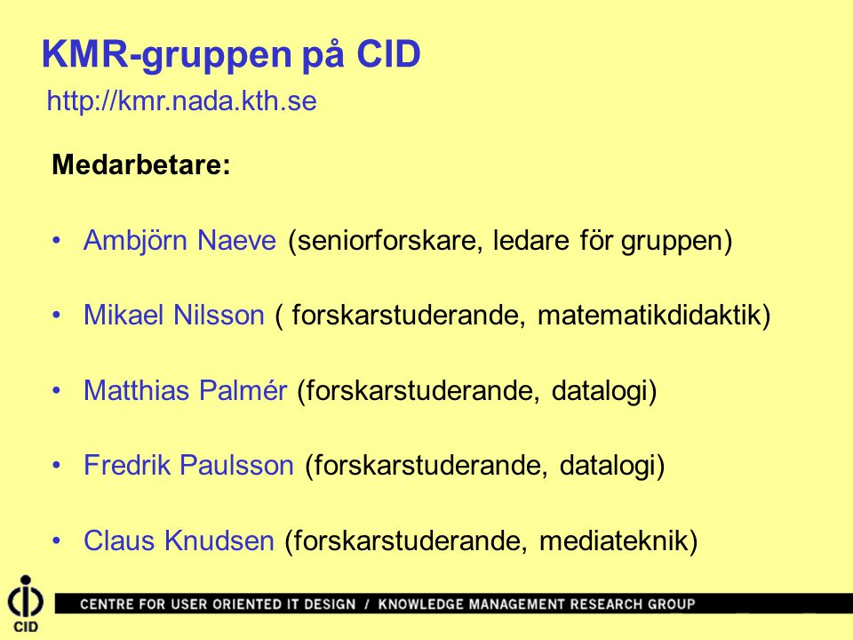 KMR-gruppen på CID http://kmr.nada.kth.se Medarbetare: