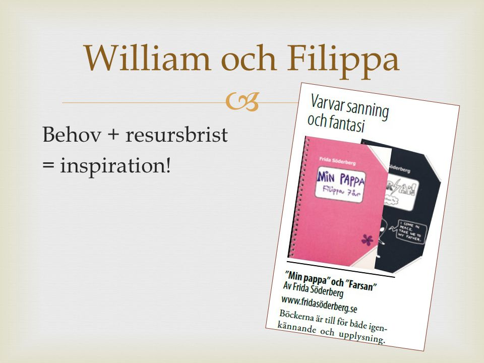 William och Filippa Behov + resursbrist = inspiration!