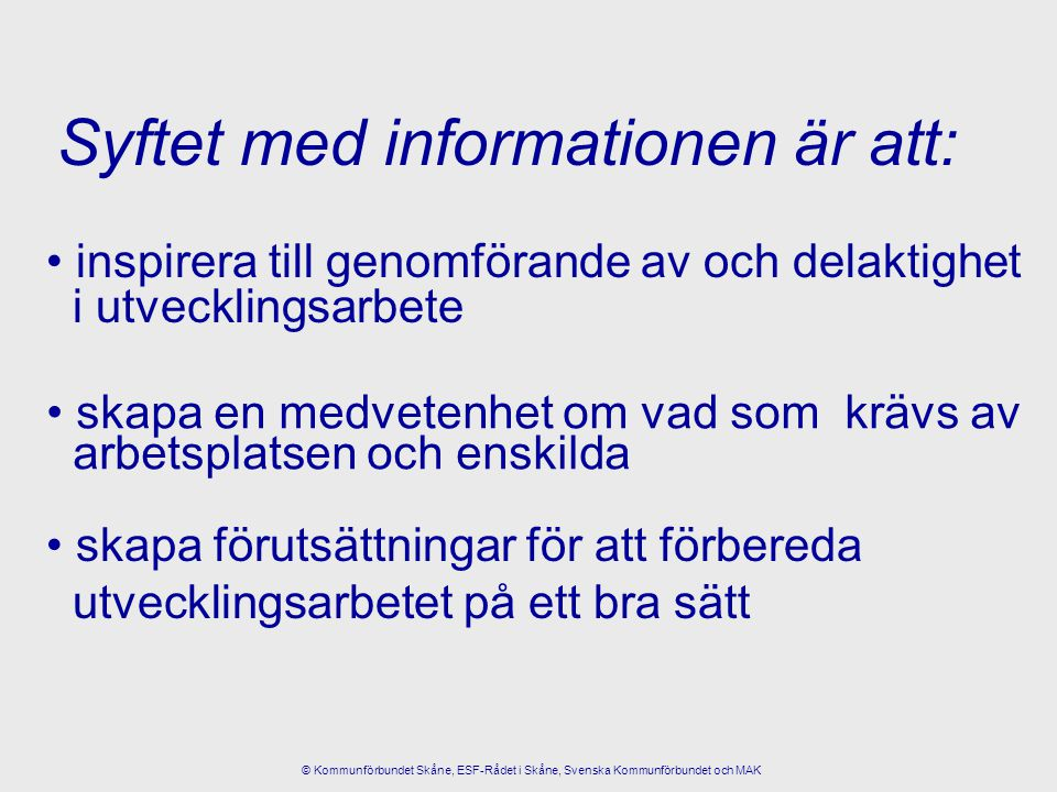 Syftet med informationen är att: