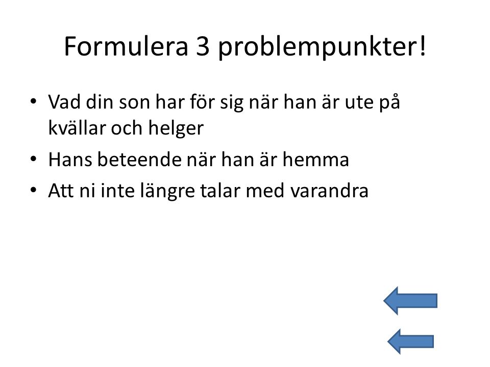 Formulera 3 problempunkter!