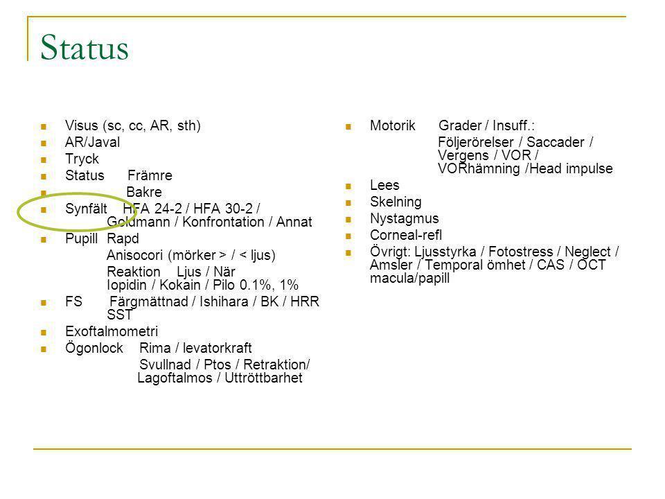 Status Visus (sc, cc, AR, sth) AR/Javal Tryck Status Främre Bakre