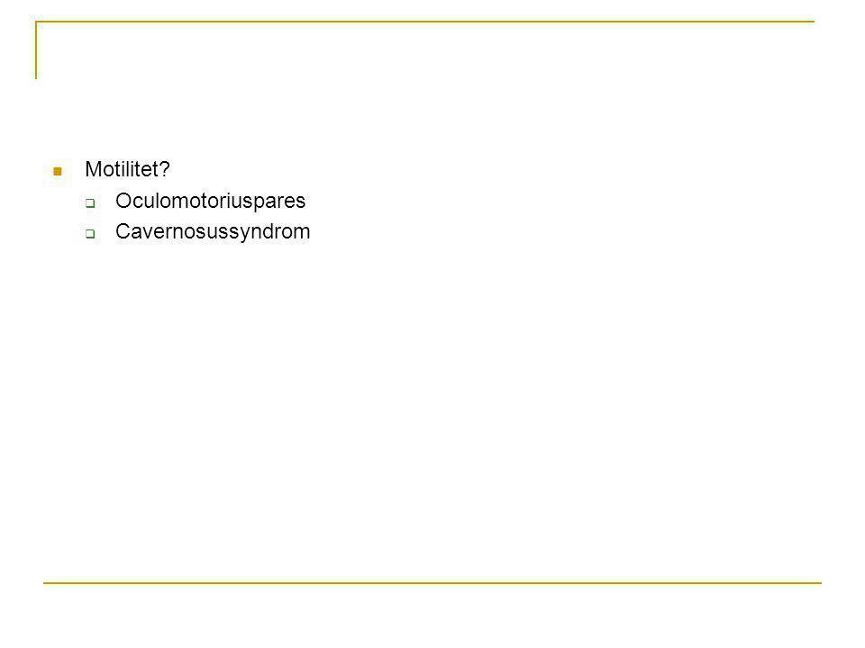 Motilitet Oculomotoriuspares Cavernosussyndrom