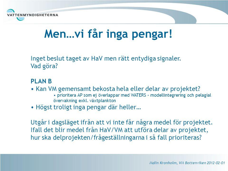 Men…vi får inga pengar! Inget beslut taget av HaV men rätt entydiga signaler. Vad göra PLAN B.