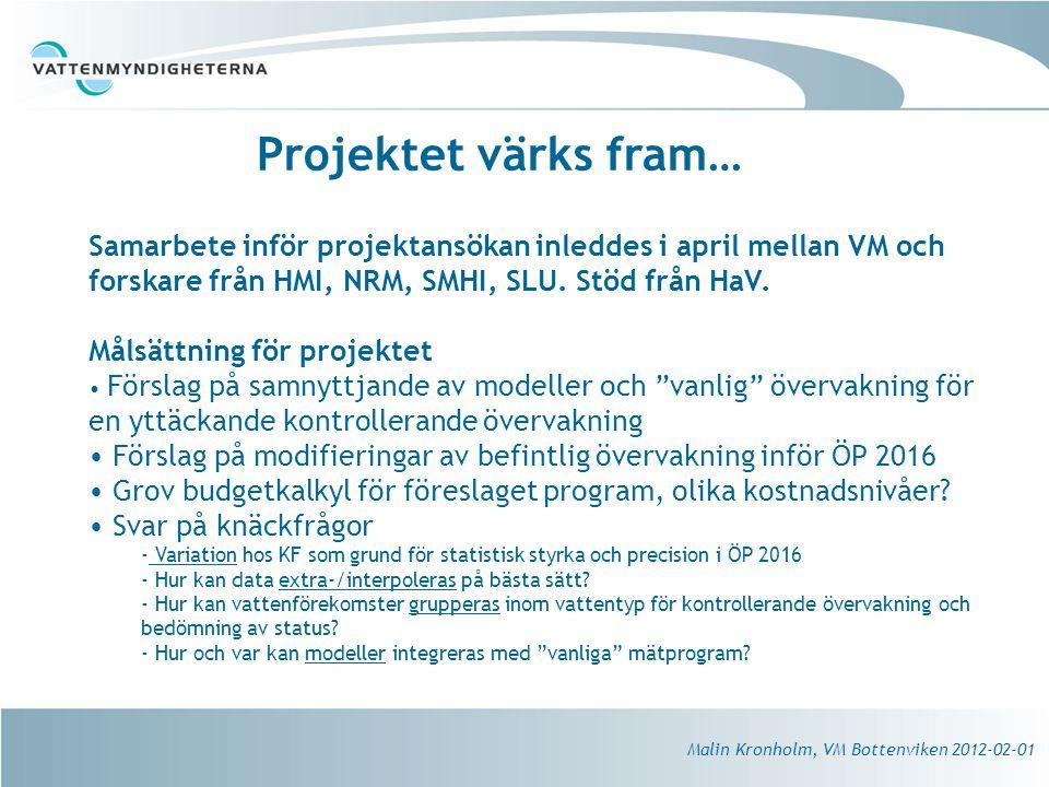 Projektet värks fram… Samarbete inför projektansökan inleddes i april mellan VM och forskare från HMI, NRM, SMHI, SLU. Stöd från HaV.