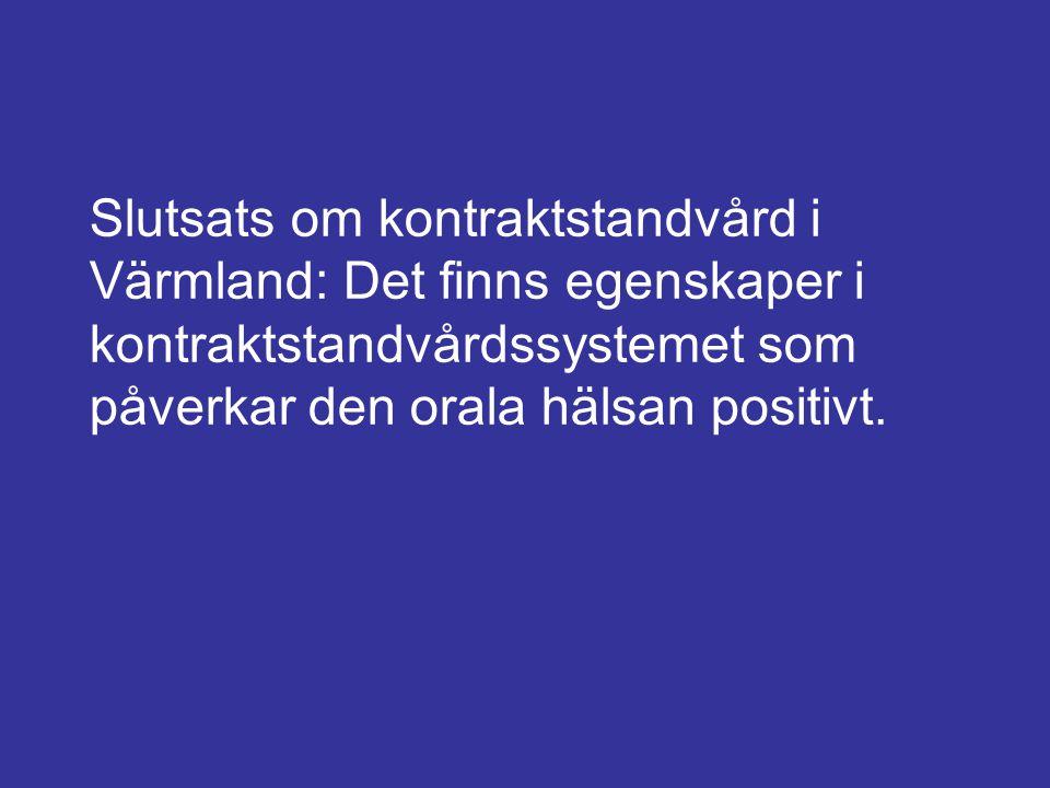 Slutsats om kontraktstandvård i Värmland: Det finns egenskaper i kontraktstandvårdssystemet som påverkar den orala hälsan positivt.