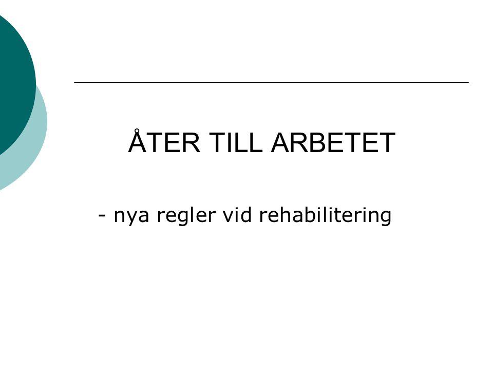 ÅTER TILL ARBETET - nya regler vid rehabilitering
