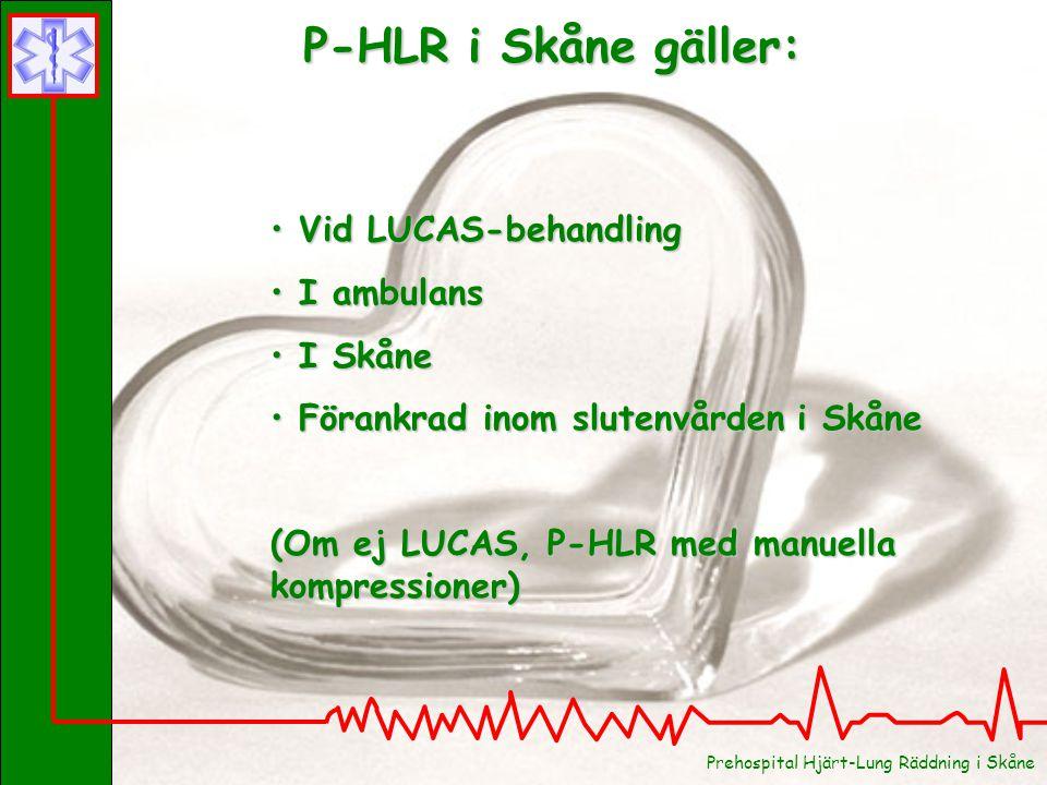 P-HLR i Skåne gäller: Vid LUCAS-behandling I ambulans I Skåne