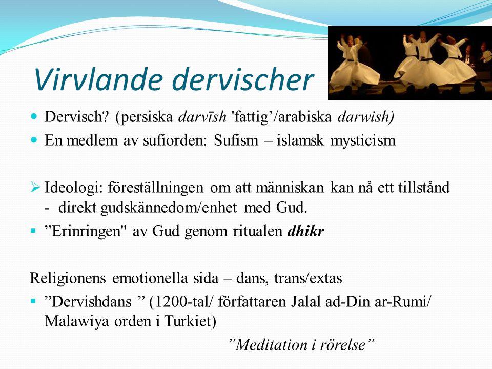 Virvlande dervischer Dervisch (persiska darvīsh fattig'/arabiska darwish) En medlem av sufiorden: Sufism – islamsk mysticism.