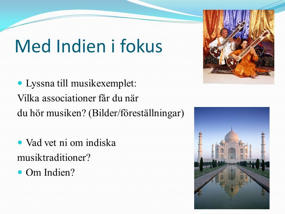 Med Indien i fokus Lyssna till musikexemplet: