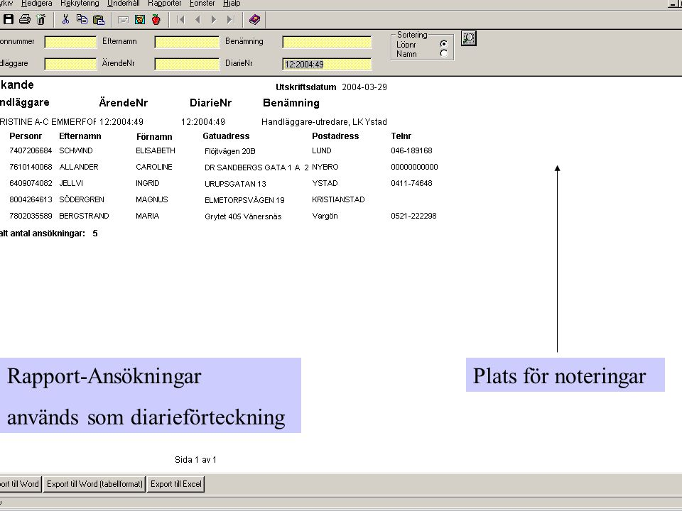 Rapport-Ansökningar används som diarieförteckning Plats för noteringar