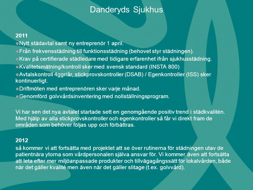 Danderyds Sjukhus 2011 Nytt städavtal samt ny entreprenör 1 april.