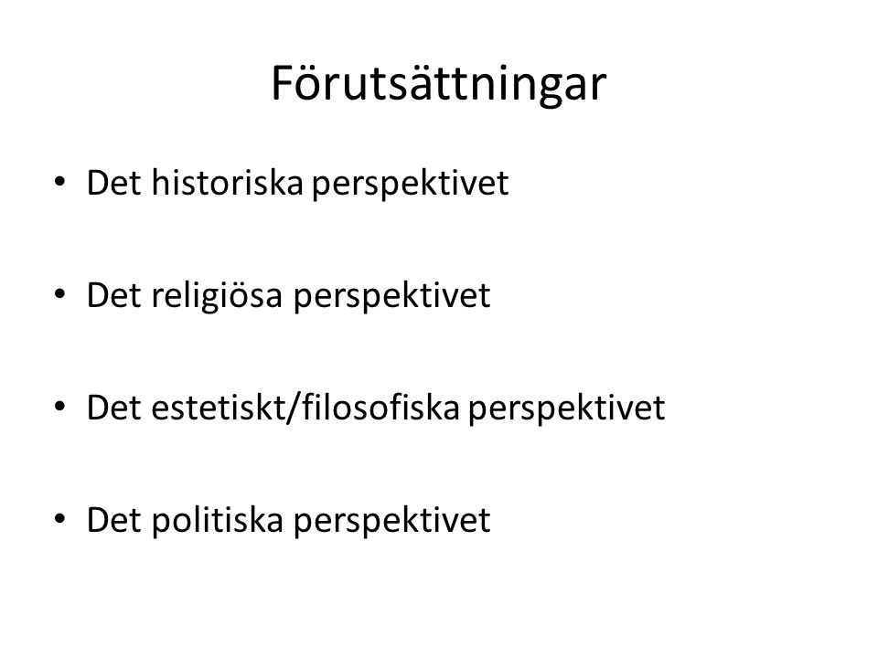 Förutsättningar Det historiska perspektivet Det religiösa perspektivet