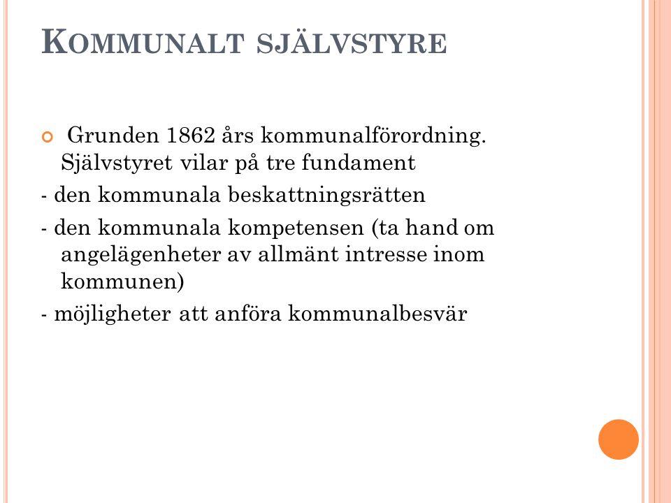 Kommunalt självstyre Grunden 1862 års kommunalförordning. Självstyret vilar på tre fundament. - den kommunala beskattningsrätten.