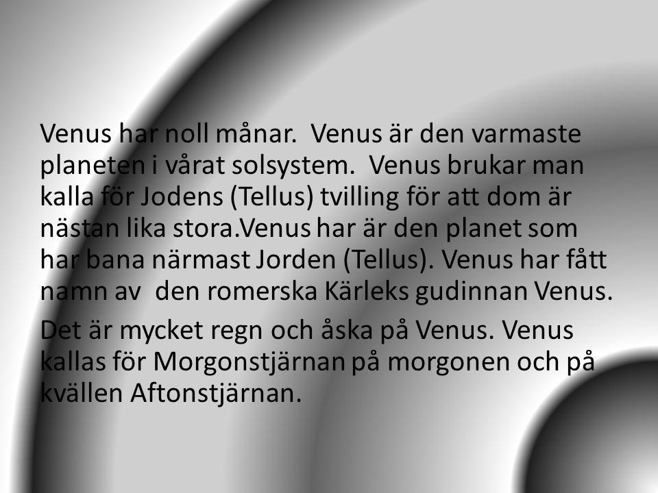 Venus har noll månar. Venus är den varmaste planeten i vårat solsystem