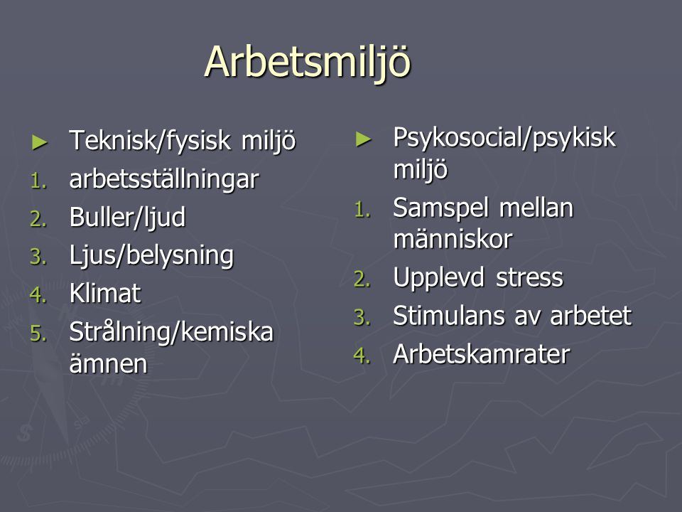 Arbetsmiljö Psykosocial/psykisk miljö Teknisk/fysisk miljö