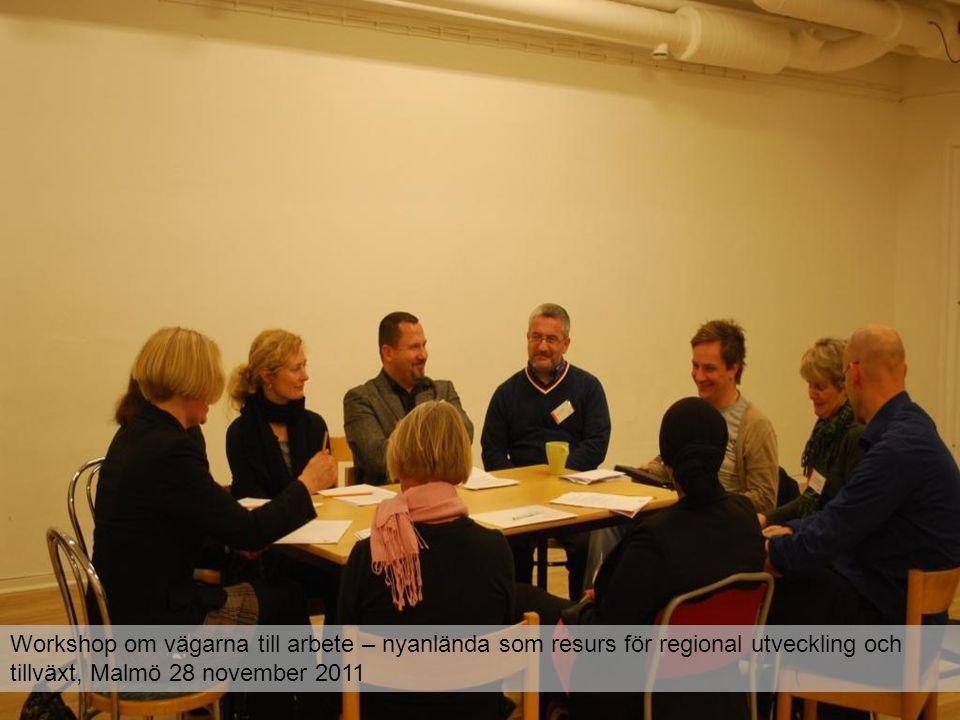 Workshop om vägarna till arbete – nyanlända som resurs för regional utveckling och tillväxt, Malmö 28 november 2011