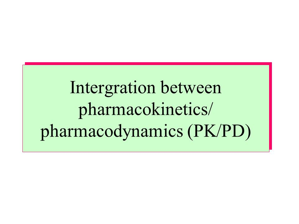 Intergration between pharmacokinetics/ pharmacodynamics (PK/PD)