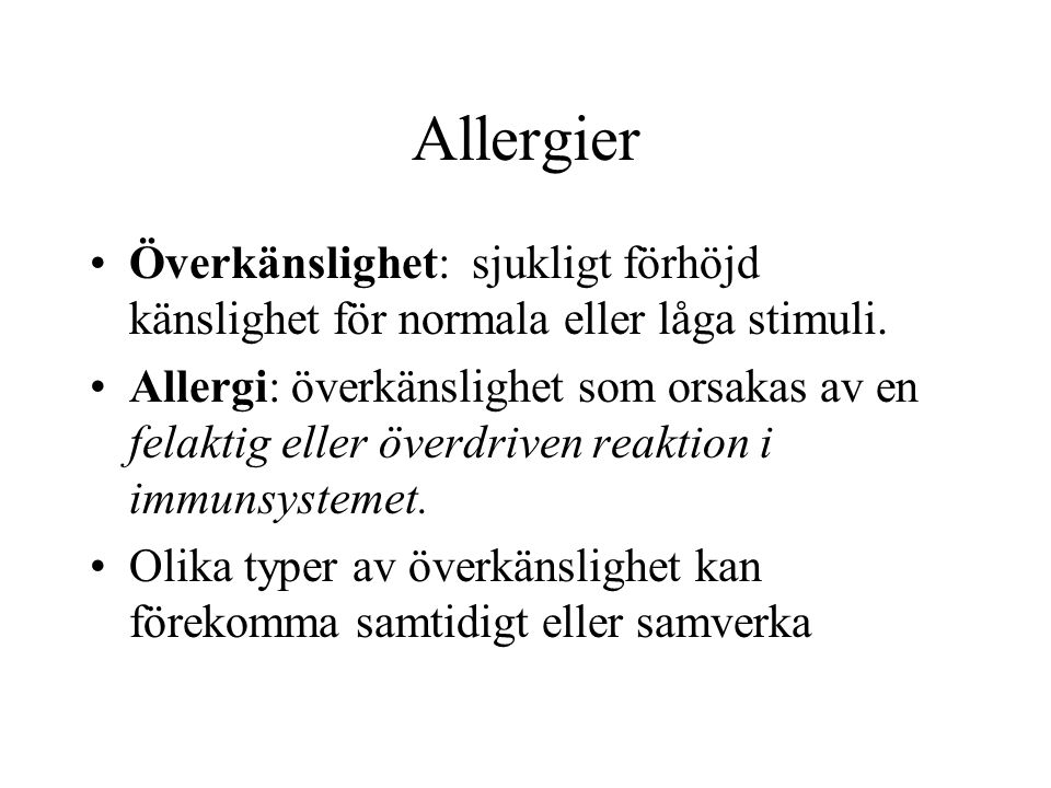 Allergier Överkänslighet: sjukligt förhöjd känslighet för normala eller låga stimuli.
