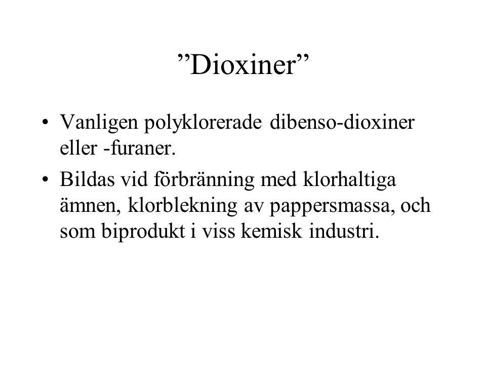 Dioxiner Vanligen polyklorerade dibenso-dioxiner eller -furaner.
