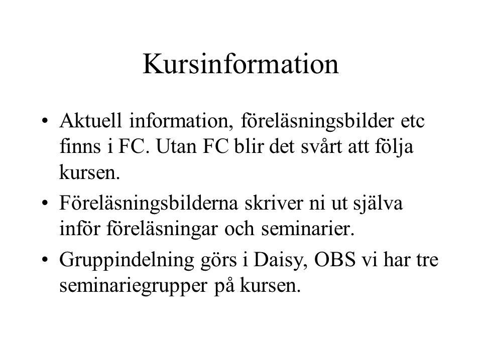 Kursinformation Aktuell information, föreläsningsbilder etc finns i FC. Utan FC blir det svårt att följa kursen.