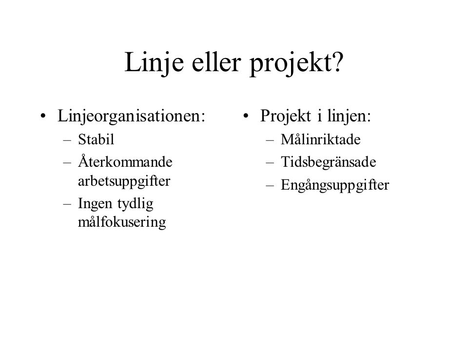 Linje eller projekt Linjeorganisationen: Projekt i linjen: Stabil