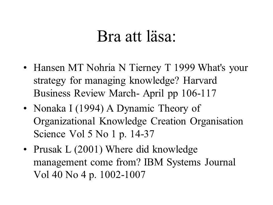 Bra att läsa: Hansen MT Nohria N Tierney T 1999 What s your strategy for managing knowledge Harvard Business Review March- April pp 106-117.
