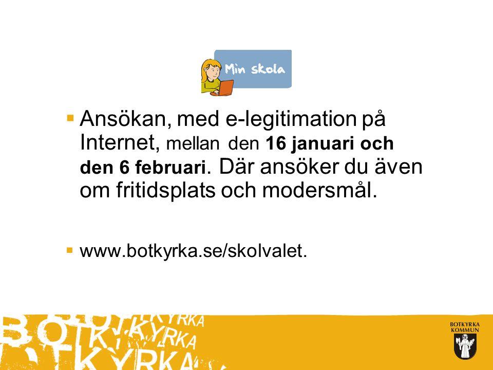 Ansökan, med e-legitimation på Internet, mellan den 16 januari och den 6 februari. Där ansöker du även om fritidsplats och modersmål.