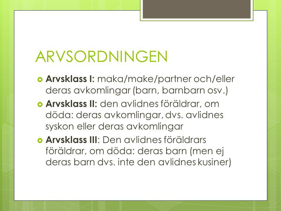 ARVSORDNINGEN Arvsklass I: maka/make/partner och/eller deras avkomlingar (barn, barnbarn osv.)