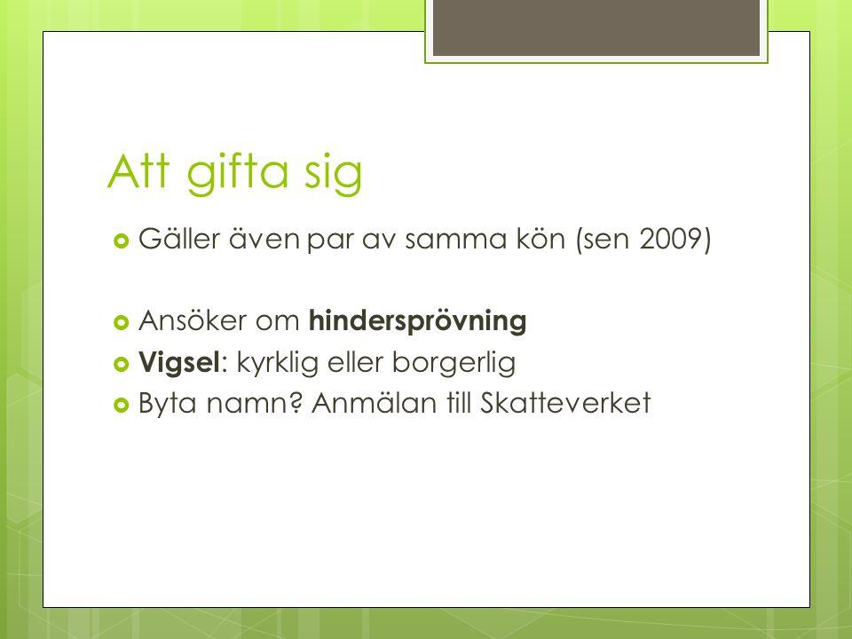 Att gifta sig Gäller även par av samma kön (sen 2009)