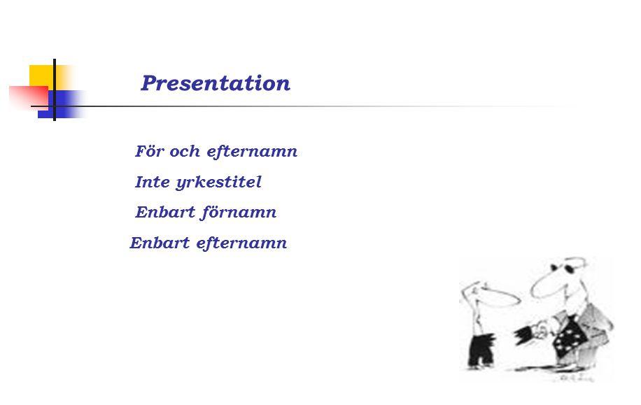 Presentation För och efternamn Inte yrkestitel Enbart förnamn