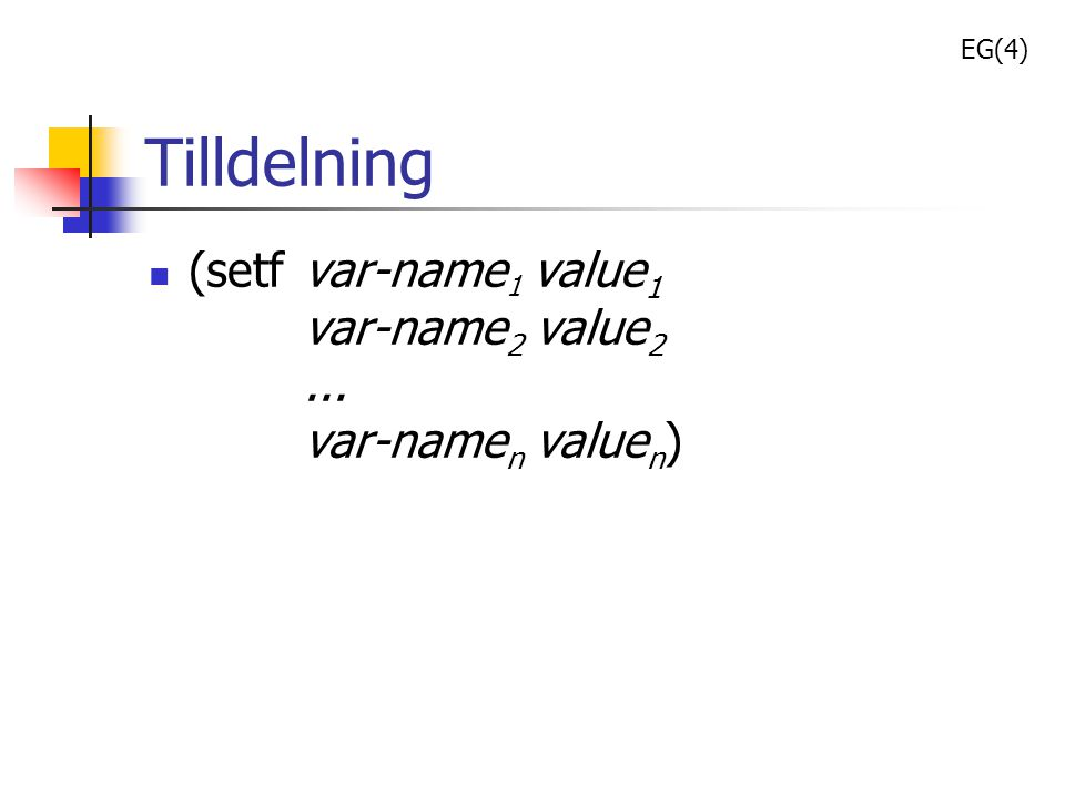 EG(4) Tilldelning. (setf var-name1 value1 var-name2 value2 ... var-namen valuen)