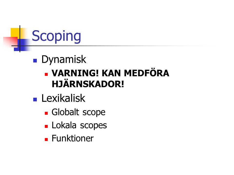 Scoping Dynamisk Lexikalisk VARNING! KAN MEDFÖRA HJÄRNSKADOR!
