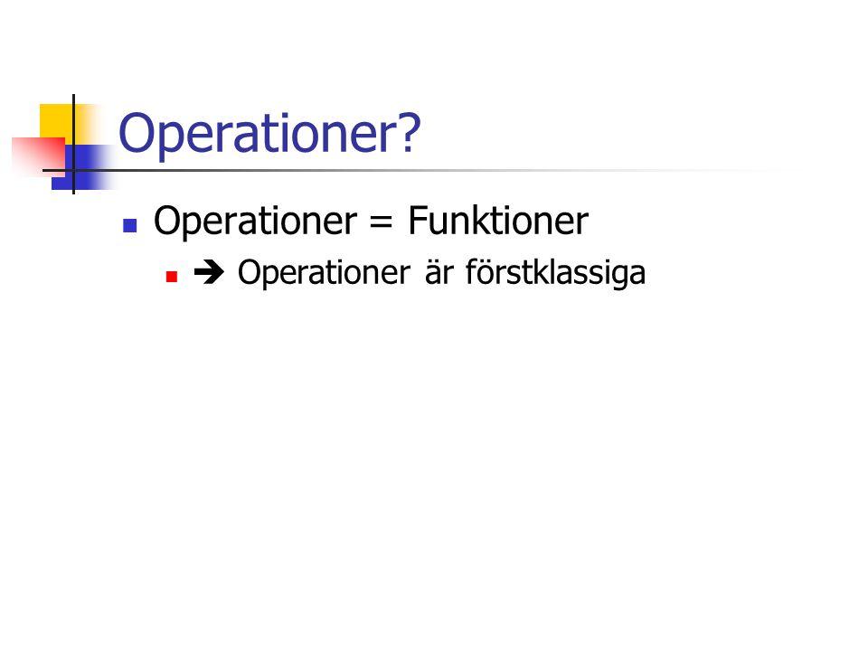 Operationer Operationer = Funktioner  Operationer är förstklassiga