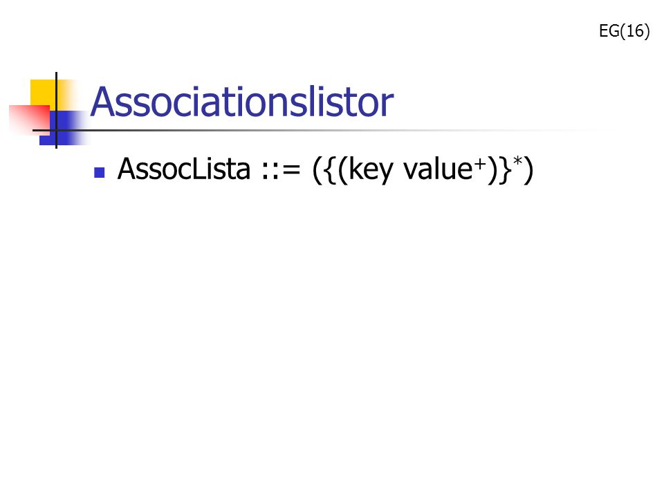 Associationslistor AssocLista ::= ({(key value+)}*) EG(16)