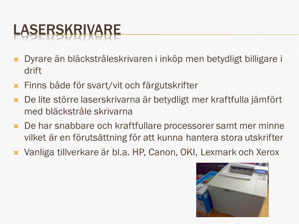 Laserskrivare Dyrare än bläckstråleskrivaren i inköp men betydligt billigare i drift. Finns både för svart/vit och färgutskrifter.