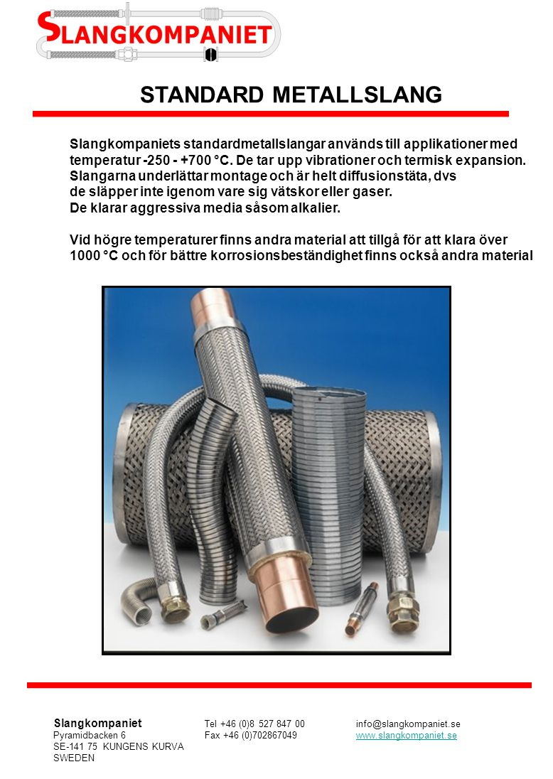 STANDARD METALLSLANG Slangkompaniets standardmetallslangar används till applikationer med.