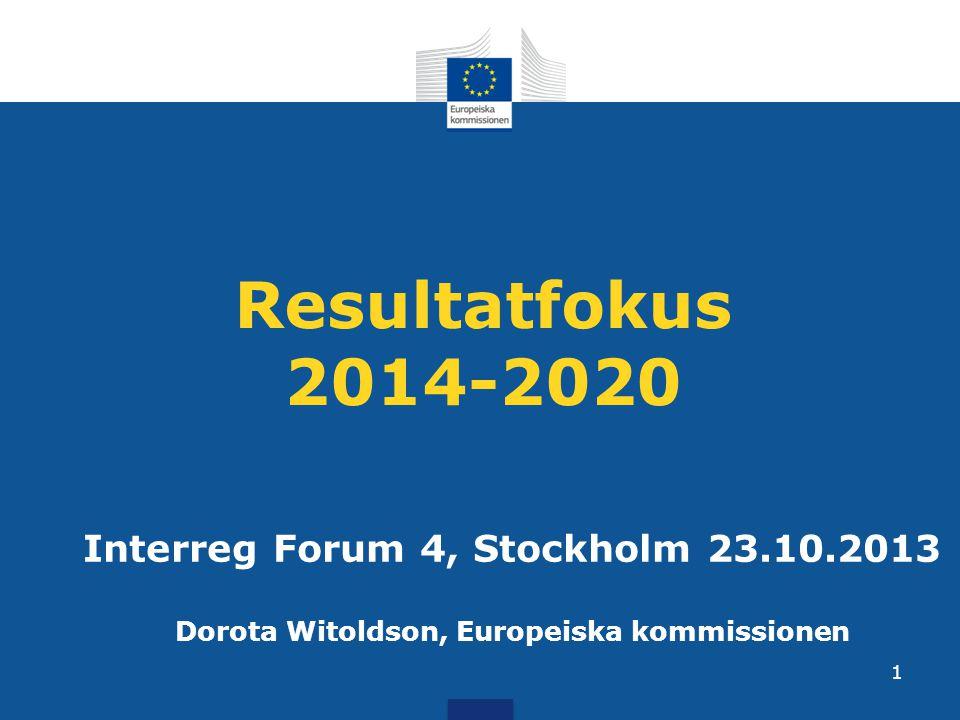 Resultatfokus 2014-2020 Interreg Forum 4, Stockholm 23.10.2013