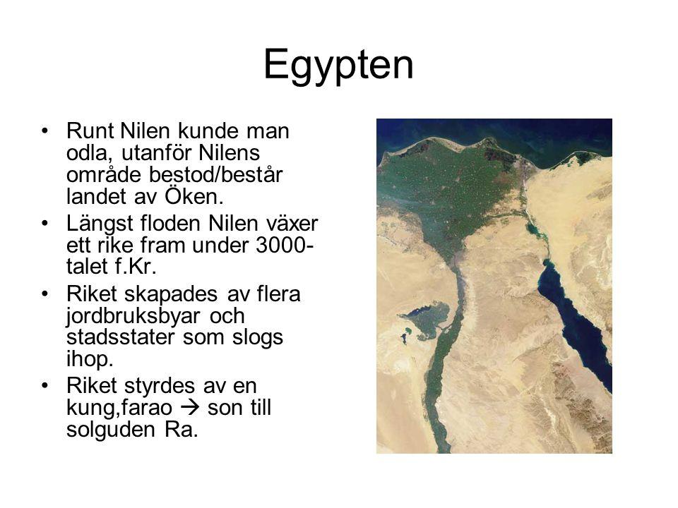 Egypten Runt Nilen kunde man odla, utanför Nilens område bestod/består landet av Öken.