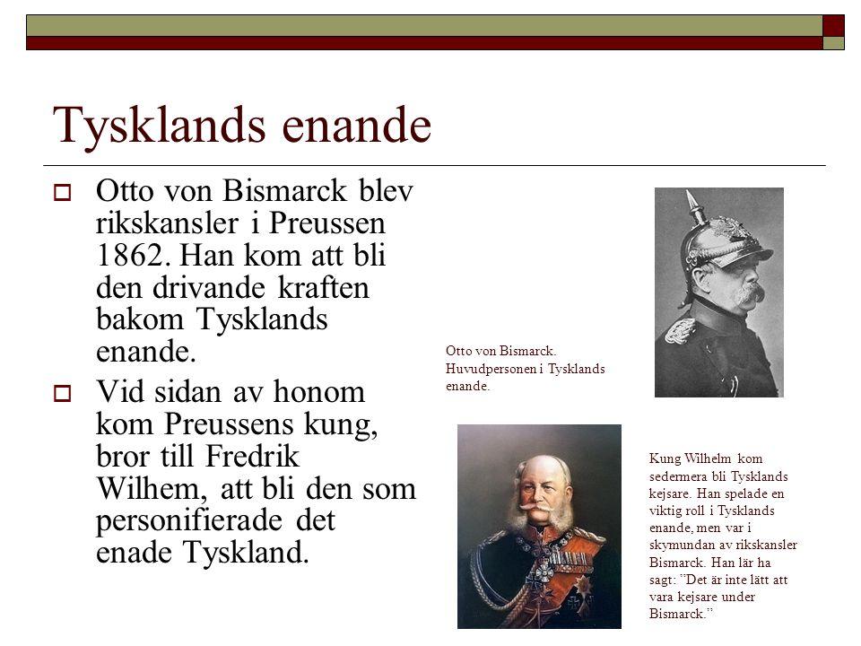 Tysklands enande Otto von Bismarck blev rikskansler i Preussen 1862. Han kom att bli den drivande kraften bakom Tysklands enande.
