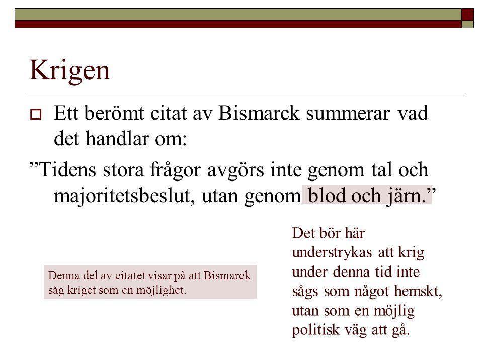 Krigen Ett berömt citat av Bismarck summerar vad det handlar om: