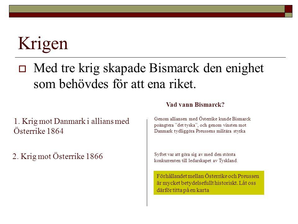 Krigen Med tre krig skapade Bismarck den enighet som behövdes för att ena riket. Vad vann Bismarck