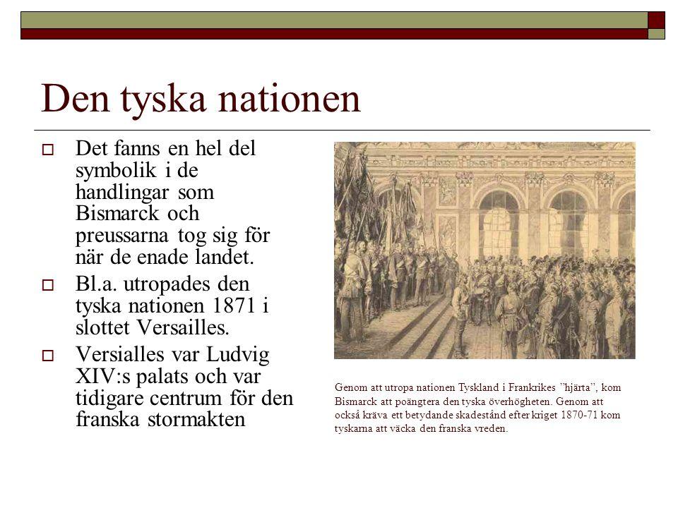 Den tyska nationen Det fanns en hel del symbolik i de handlingar som Bismarck och preussarna tog sig för när de enade landet.