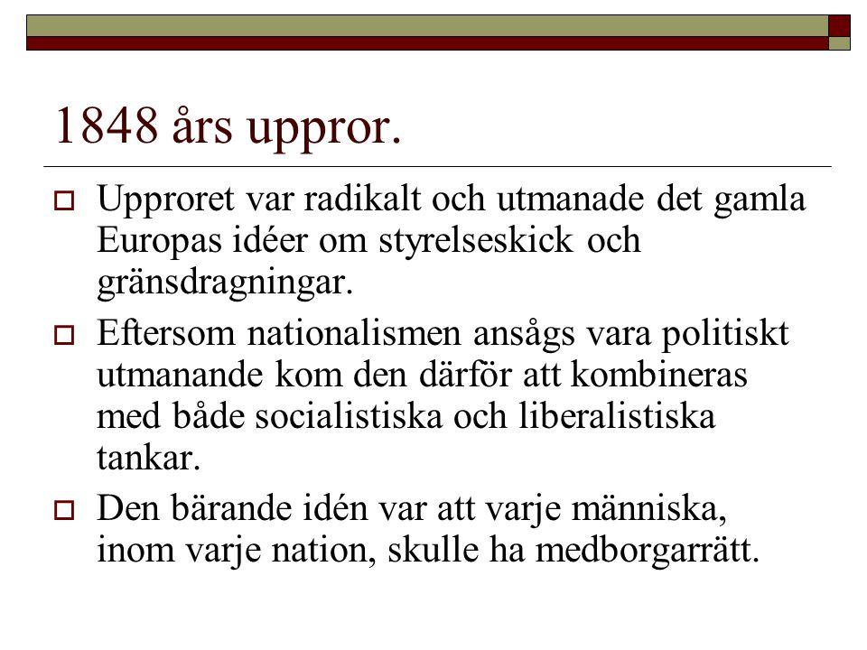 1848 års uppror. Upproret var radikalt och utmanade det gamla Europas idéer om styrelseskick och gränsdragningar.