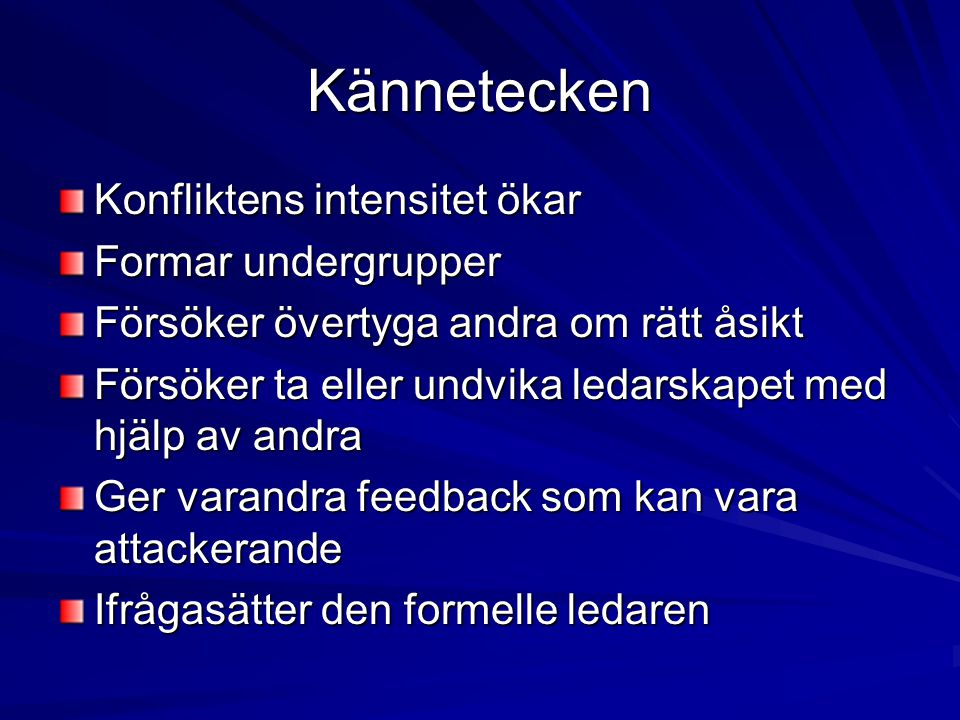 Kännetecken Konfliktens intensitet ökar Formar undergrupper